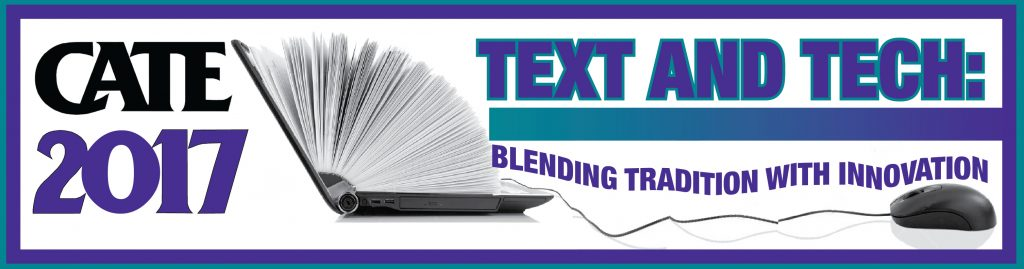 CATE 2017 Text and Tech: Blending Tradition with Innovation