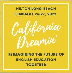 Hilton Long Beach February 25-27, 2022. California Dreamin: Reimagining the Future of English Education Together